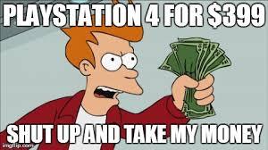 Playstation 4 Meme - shut up and take my money fry meme imgflip