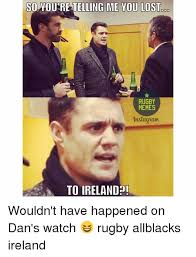 Ireland Memes - so you re telling me you lost doo rugby memes 9nstaguam to ireland