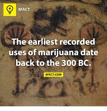 Dating  Memes  and       FACT The earliest recorded uses of marijuana date back to the     BC   FACT COM Sizzle