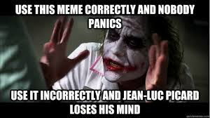 Jean Luc Picard Meme - use this meme correctly and nobody panics use it incorrectly and