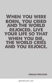 Quote About Indian Proverb Picture Quotes When You Were Born You Cried And