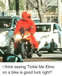 Tickled Memes - i think seeing tickle me elmo on a bike is good luck right elmo