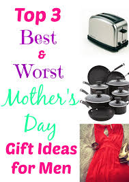 Gift Ideas For Men by Top 3 Best U0026 Worst Mother U0027s Day Gift Ideas For Men