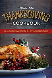 thanksgiving cookbook cooking your thanksgiving turkey and help