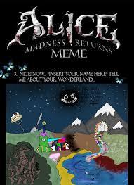 Alice Meme - alice madness returns meme part 3 by lunapapiliodesigns on deviantart