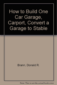 how to build one car garage carport convert a garage to stable