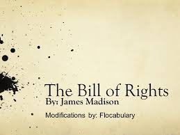 the bill of rights by james madison modifications by flocabulary