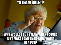 Meme Sles - grandma finds the steam sales steam sales know your meme