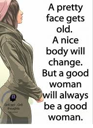 A Good Woman Meme - a pretty face gets old a nice body will change but a good woman will