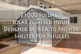 Ikea Prefab Home 1000 Foldable Solar Powered House Designed By Ikea To Provide