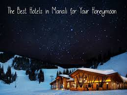 for honeymoon 10 best hotels in manali for honeymoon starting with 4k