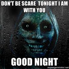 Creepy Memes - real scary guy don t be scare tonight i am with you good night
