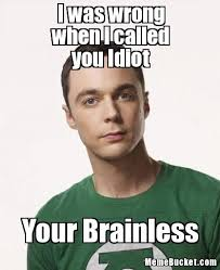Idiot Meme - i was wrong when i called you idiot create your own meme