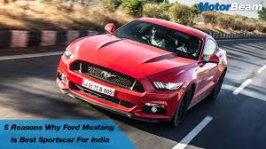 best ford mustang 5 reasons why ford mustang is best sportscar for india motorbeam