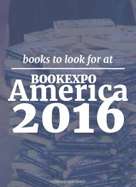 11 books i u0027m hoping to find at bookexpo america 2016 plus a floor