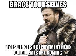 Head Cold Meme - brace yourselves my fsu english department head cold memes are
