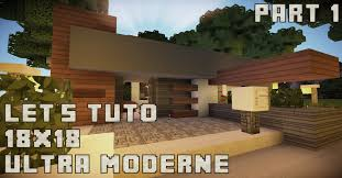 minecraft let u0027s tuto 18x18 ultra modern house partie 1 youtube