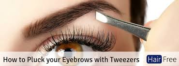 how to pluck your pubic hair how to pluck your eyebrows with tweezers hair free life
