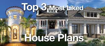 top 3 most liked house plans sater design collection home plans