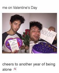 Alone On Valentines Day Meme - me on valentine s day o the person o ve cheers to another year of