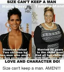 How To Keep A Man Meme - size can t keep a man halle berry tamela mann nbc marrie e28 years