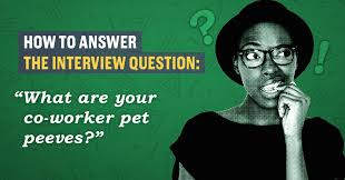 how to answer the interview question u0027what u0027s your coworker pet peeve u0027