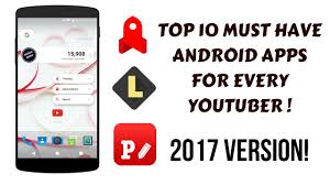 must android apps top 10 must android apps for youtubers 2017