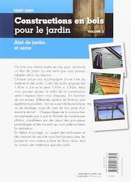 construction d une serre de jardin en bois amazon fr constructions en bois pour le jardin vol 3 abri de
