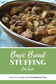 bread dressing recipes for thanksgiving basic bread stuffing for two dish y com