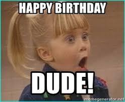Full House Meme - happy birthday dude michelle tanner full house meme generator