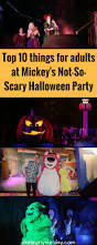 top 10 things for adults at mickey u0027s not so scary halloween party