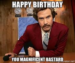 Fun Friday Meme - happy birthday you magnificent bastard bing images birthday