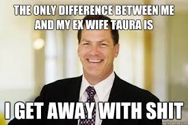 Ex Wife Meme - the only difference between me and my ex wife taura is i get away