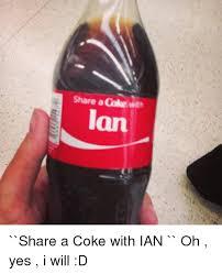 Share A Coke Meme - share a dole with share a coke with ian oh yes i will d meme