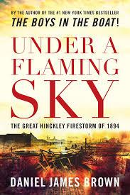under a flaming sky the great hinckley firestorm of 1894 daniel
