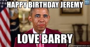 Obama Happy Birthday Meme - happy birthday jeremy love barry gay obama meme generator