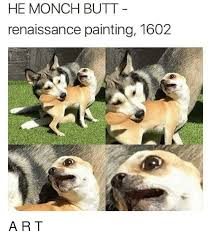Butt Meme - he monch butt renaissance painting 1602 butt meme on conservative