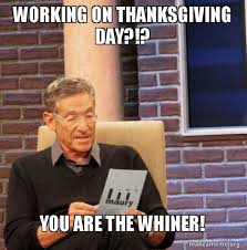 working on thanksgiving day you are the whiner maury povich