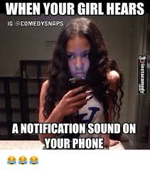 Funny Phone Memes - when your girl hears ig comedy snaps anotification sound on your