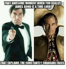 James Bond Meme - that awesome momentwhen you realize james bond is a time lord that