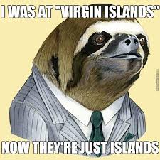 Sloth Rape Meme - i was at virgin islands now they re just islands sloth rape meme
