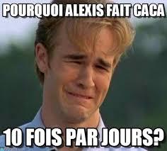 Alexis Meme - pourquoi alexis fait caca on memegen