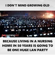Nursing Home Meme - don t mind growing old gaminavid because living in a nursing home