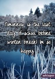 is the last day of school before winter im so happy