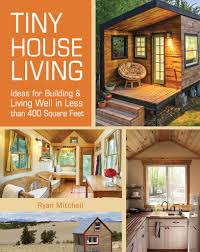 Design Home Magazine No 57 2015 by Tiny House Living Ideas For Building And Living Well In Less Than