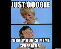 Google Meme Generator - just google brady bunch meme generator brady bunch parents