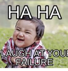 Failure Meme - haha laughat your failure happy birthday ashleigh meme on me me