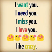 I Miss U Meme - i want you i need you i miss you love you like crazy meme on me me