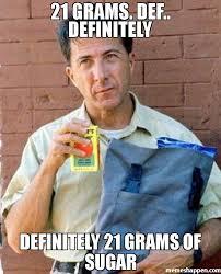 Meme Def - 21 grams def definitely definitely 21 grams of sugar meme