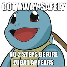 Zubat Meme - got away safely go 2 steps before zubat appears squirtle quickmeme